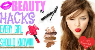 Easy & Amazing Beauty Hacks Every Girl Should Know About